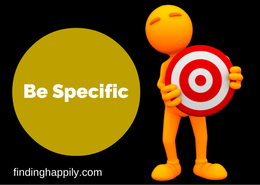 Be specific in achieving your goals