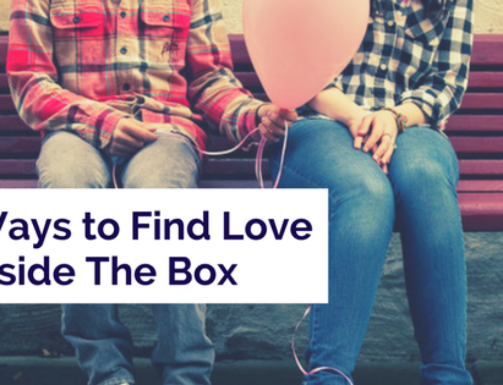 3 Ways to Find Love Outside The Box