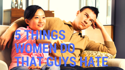 annoying things women do that guys hate