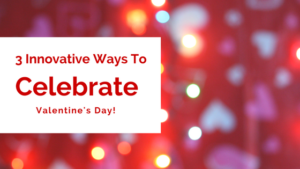 3 Innovative Things to Do For Valentine's Day
