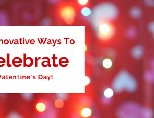 3 Innovative Ways To Celebrate Valentine's Day