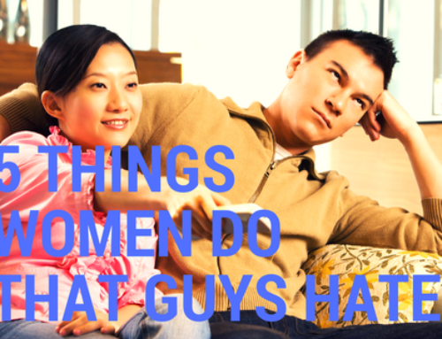 5 Things Women Do That Guys Hate