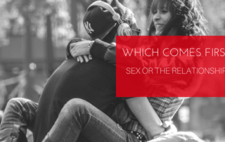 Which Comes First: Sex Or Relationship