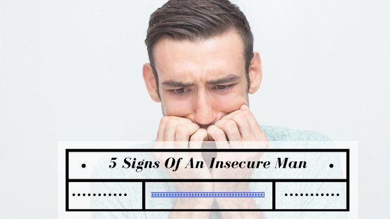 5 Signs Of An Insecure Man